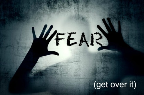 Fear get over it