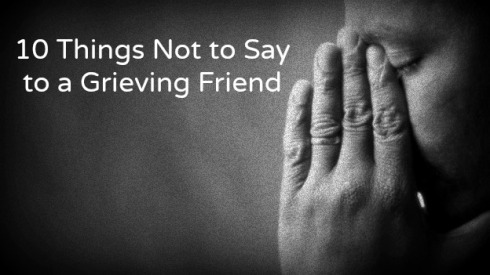 10 Things Not to Say to a Grieving Friend