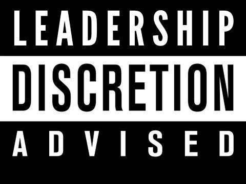 Leadership Discretion Advised
